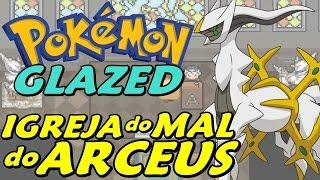 Pokémon Glazed (Detonado - Parte 35) - IGREJA do MAL do ARCEUS