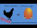 Which came first - the chicken or the egg? Obviously, Egg! Solved by Evolution Theory