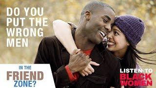 Do Women Put The Wrong Guys In The Friend Zone? | Listen To Black Women