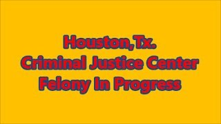 Houston,Tx.-Criminal Justice Center=Felony in progress