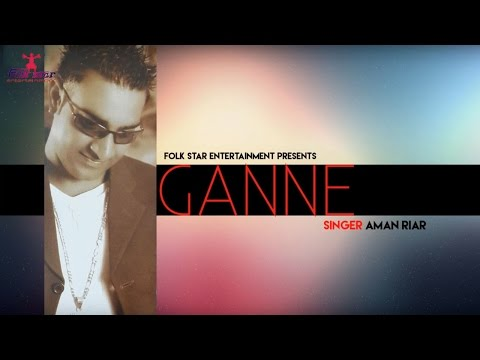 GANNE |  AMAN RIAR | KANKAA | LATEST PUNJABI SONG | FOLK STAR