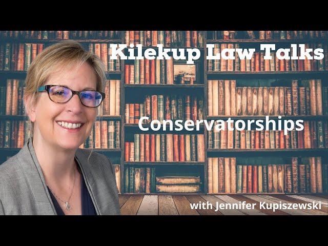 Why Conservatorship Are So Much Work with Jennifer Kupiszewski, Esq