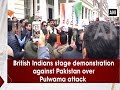 British Indians stage demonstration against Pakistan over Pulwama attack