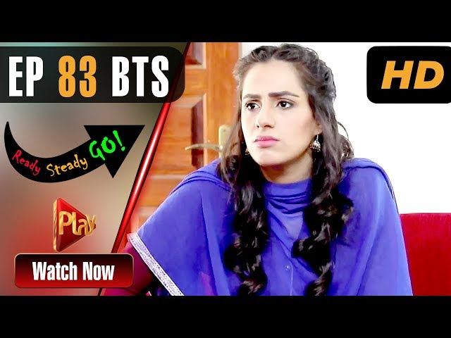 Ready Steady Go - Episode 83 BTS | Play Tv Dramas | Parveen Akbar, Shafqat Khan | Pakistani Drama