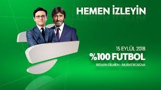 % 100 Futbol Beşiktaş - Evkur Yeni Malatyaspor 15 Eylül 2018