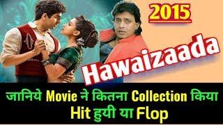 Video HAWAIZAADA 2015 Bollywood Movie LifeTime WorldWide Box Office Collection | Rating download MP3, 3GP, MP4, WEBM, AVI, FLV Juli 2018
