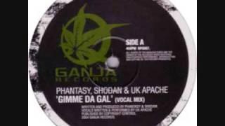 Phantasy, Shodan & UK Apache - Gimme Da Gal (vocal mix)