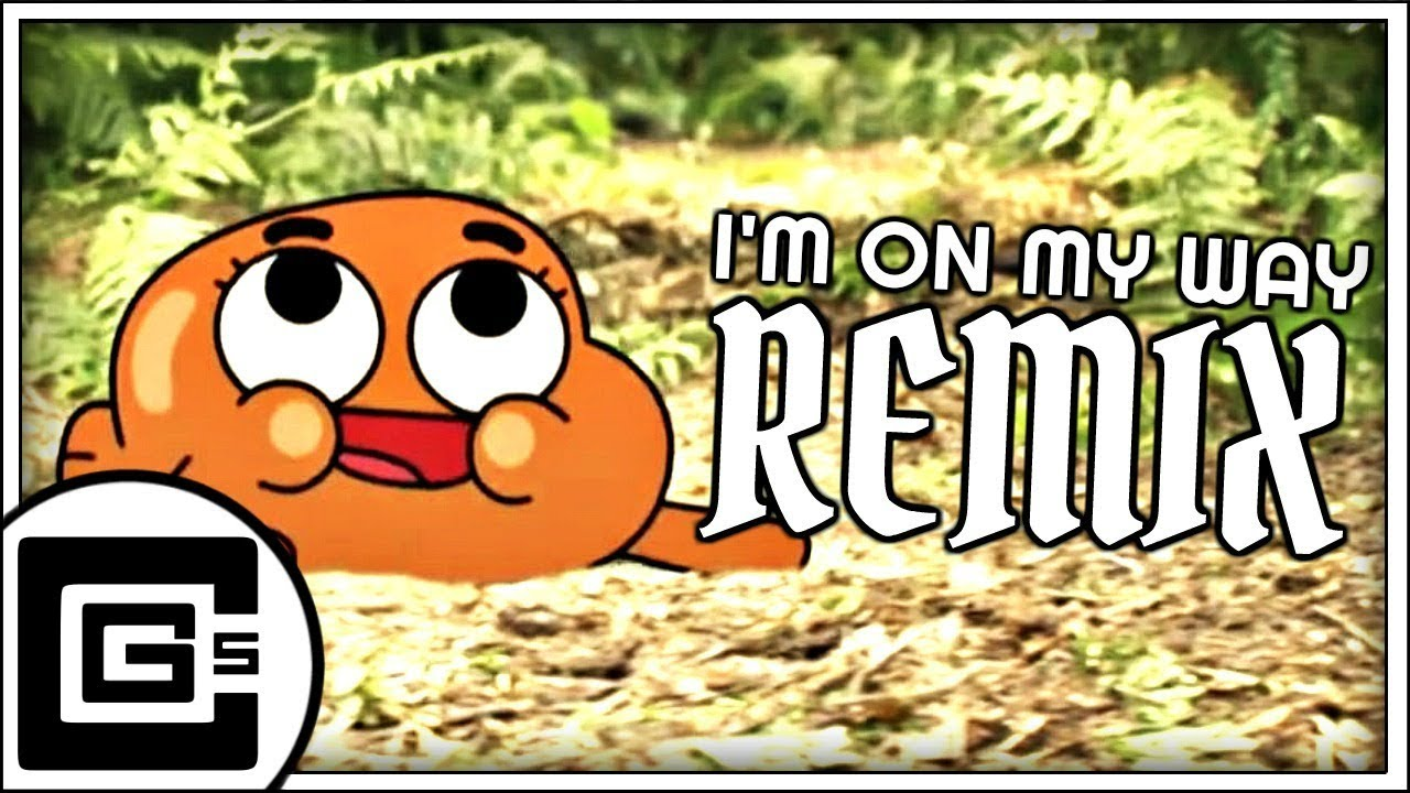 The Amazing World of Gumball ▶ I'm On My Way (Remix/Cover)   CG5