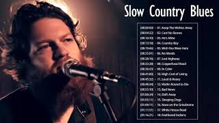 Slow Country Blues Songs ♪ Best Slow Blues Songs Compilation