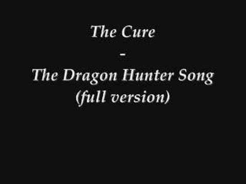 The Cure - The Dragon Hunter Song