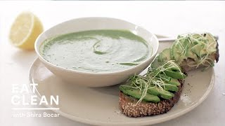 Broccoli, Spinach Soup With Avocado Toasts - Eat Clean With Shira Bocar