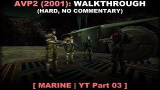 Aliens vs Predator 2 (2001) marine walkthrough 03 (Hard, No commentary ✔)