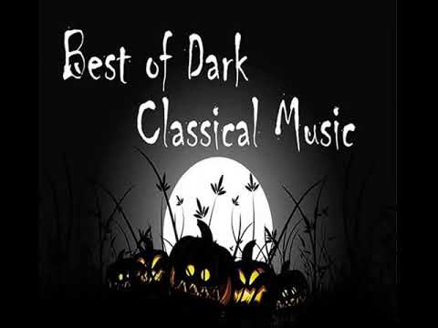 The Best Of Dark Classical Music Classical Music For Horror