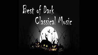 Best of Dark Classical Music: Classical Music for Horror Atmosphere