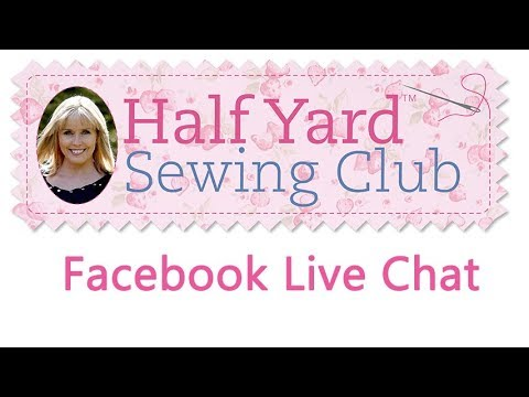 Half Yard Sewing Club Live Facebook Chat