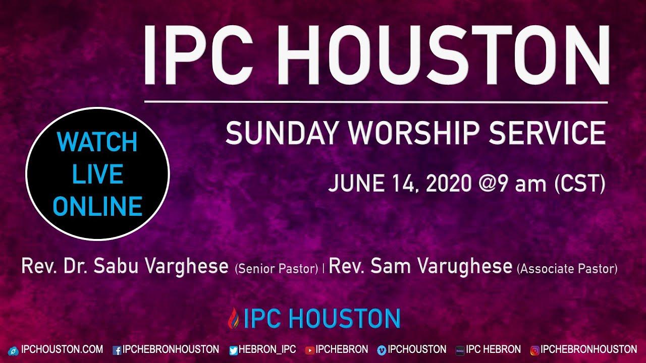 IPC HOUSTON SUNDAY WORSHIP SERVICE - JUNE 14, 2020 @9 AM (CST)