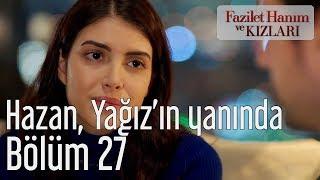 Fazilet Hanım ve Kızları 27. Bölüm - Hazan Yağız'ın Yanında
