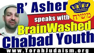 R' Asher speaks with Brainwashed Chabad Youth