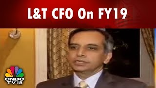 L&T CFO Shanker Raman On His Outlook For FY19 and Roadmap For The Company | CNBC TV18