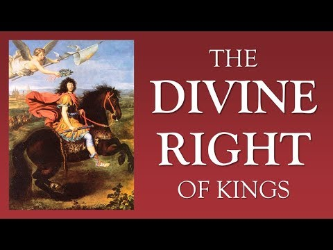 The Divine Right of Kings (Bossuet, James I, Louis XIV)