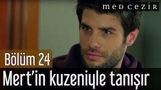 Medcezir 24.Bölüm - Mira ile Yaman Mert'in Kuzeniyle Tanışır.