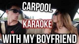 CARPOOL KARAOKE WITH MY BOYFRIEND!!