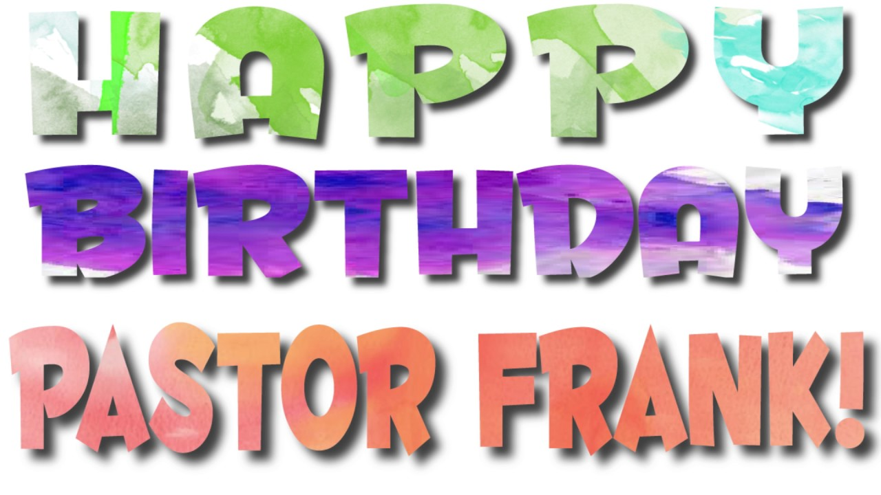 Happy Birthday Pastor Frank Youtube
