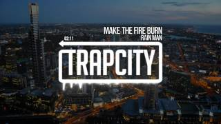 Rain Man - Make The Fire Burn