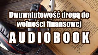Dwuwalutowość drogą do wolności finansowej - AUDIOBOOK
