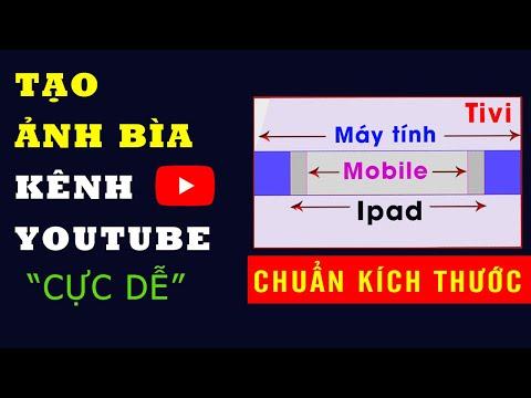 Cách tạo ảnh bìa kênh youtube online, kích thước ảnh bìa kênh youtube chuẩn nhất
