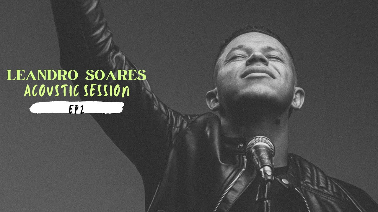 Acoustic Session (EP.2) | Leandro Soares