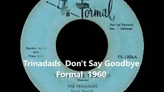 Trinadads - Don't Say Goodbye - Formal - 1960