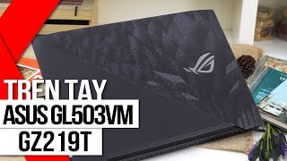 FPT Shop - Trên tay Asus GL503VM-GZ219T : Sự lựa chọn hoàn hảo cho game thủ