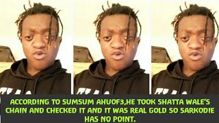 According to Sumsum Ahuof3 Shatta Wale's chain is Gold so Sarkodie has no point