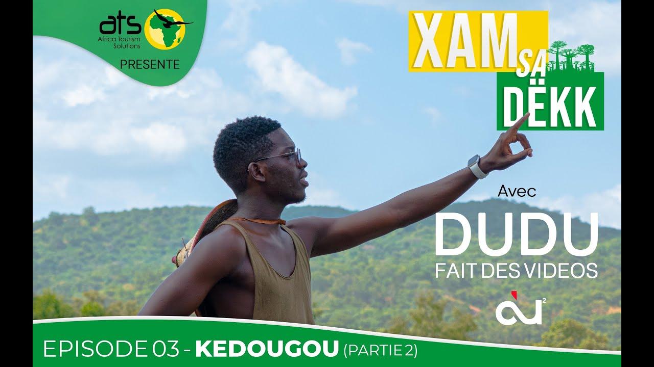 DUDU FAIT DES VIDEOS x ATS - XAM SA DËKK - EPISODE 03- KEDOUGOU (Part 2)