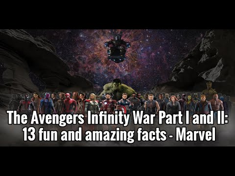 the avengers infinity war part l and ll: 13 fun and amazing facts