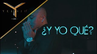 Yelsid - ¿Y Yo Qué? [Video Lyric]