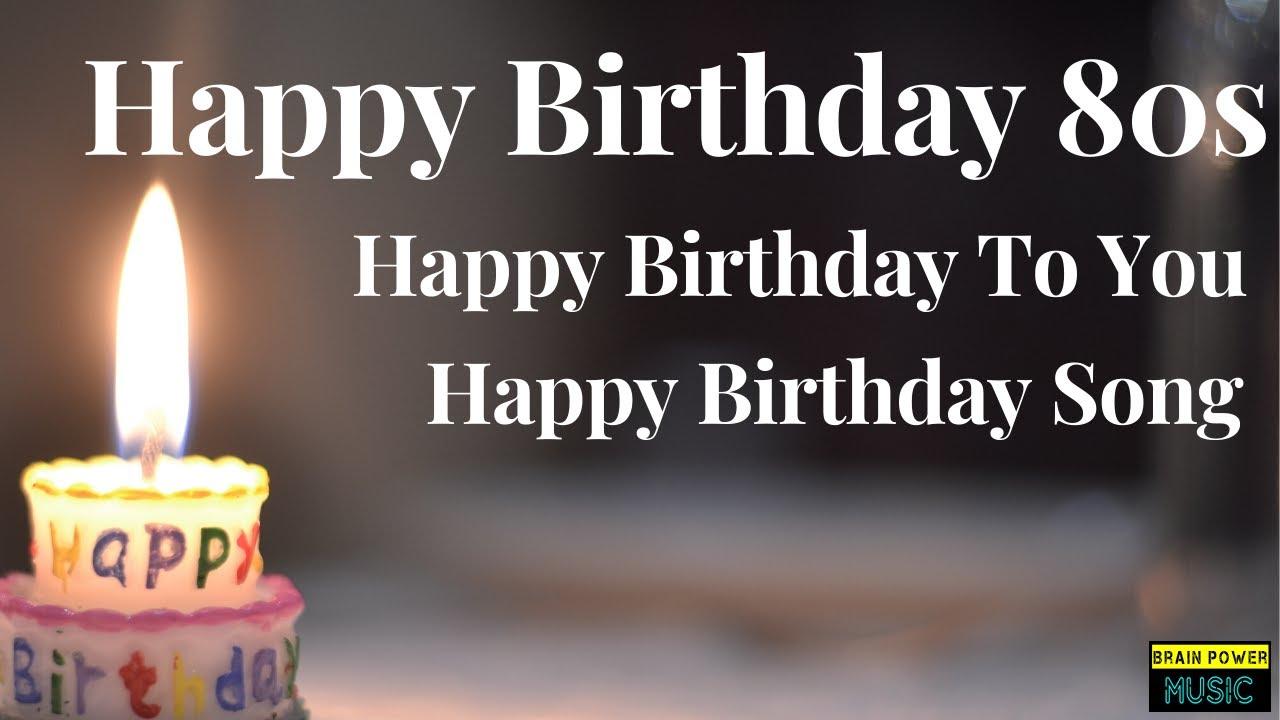 Happy Birthday 80s Happy Birthday To You Happy Birthday Song Happy Birthday Song Mp3 Youtube