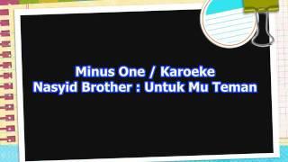 Minus One Karoeke Nasyid Brother Untuk Mu Teman