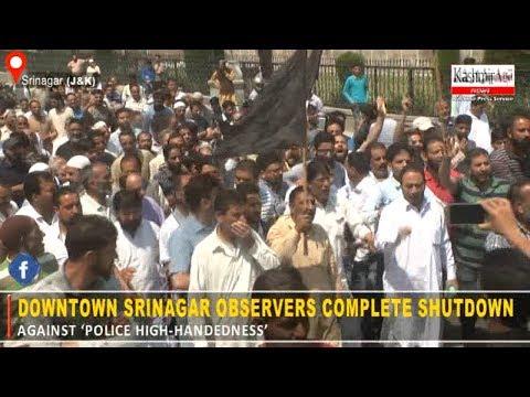 Downtown Srinagar observers complete shutdown against 'police high handedness'