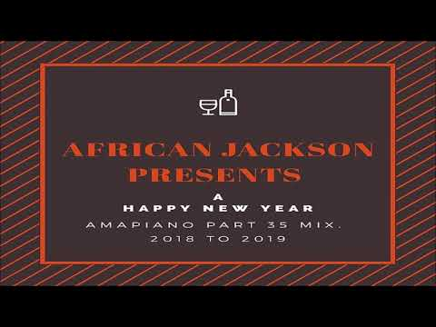Amapiano 2018 Year - End Mix Part 35 : 2018 To 2019 By African Jackson