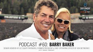Podcast #60: Barry Baker / Senior Advisor at Lee Equity Partners / Former President of USA Networks
