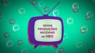 NOVAS PRODUÇÕES NACIONAIS DA HBO