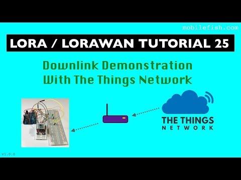 LoRa/LoRaWAN Tutorial 25: Downlink Demonstration With The Things Network