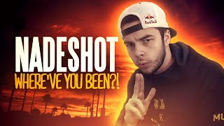 NADESHOT, WHERE'VE YOU BEEN?