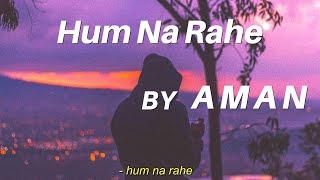 AMAN - Hum Na Rahe (Official Lyric Video)