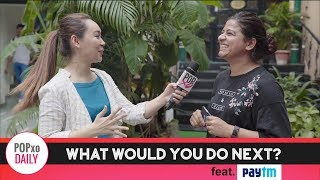 What Would You Do Next? feat. Paytm - POPxo
