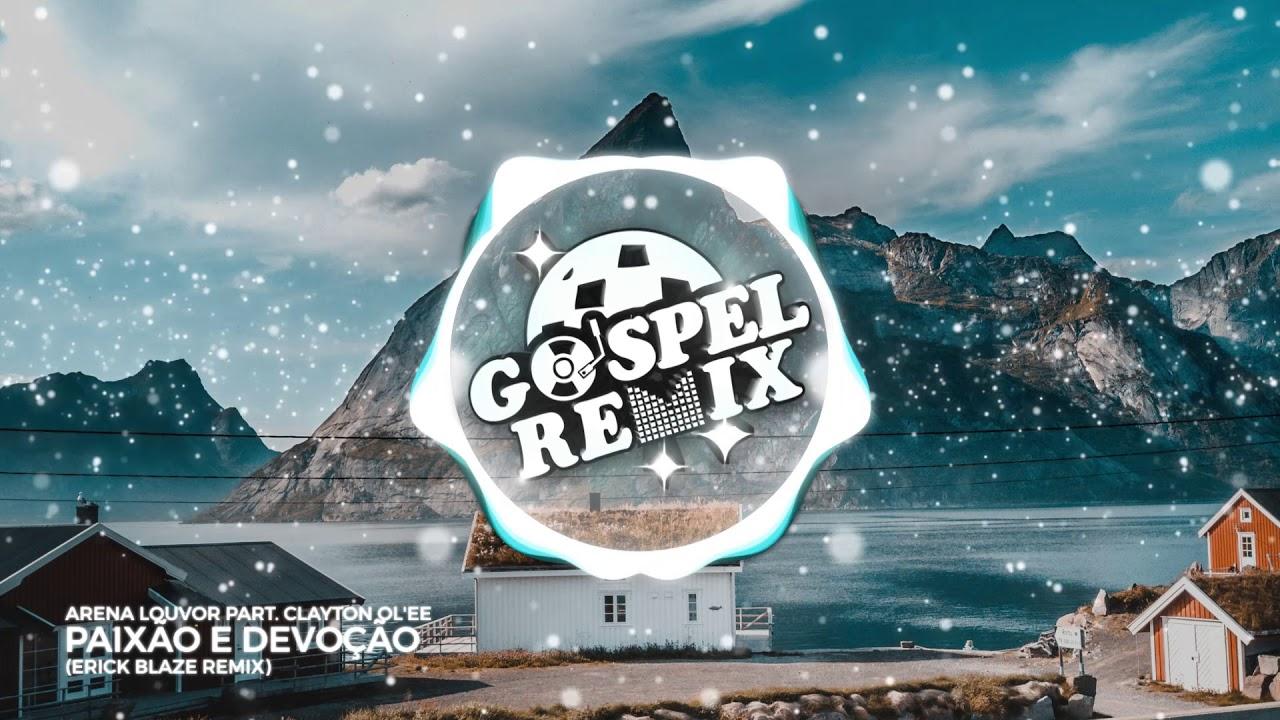 Arena Louvor part. Clayton Ol'ee - Paixão e Devoção (ERICK BLAZE Remix) [Electro House Gospel]