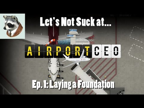 Let's Not Suck at Airport CEO Ep.1::Laying the Foundation [HD]