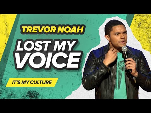 Lost My Voice - Trevor Noah - (Its My Culture)
